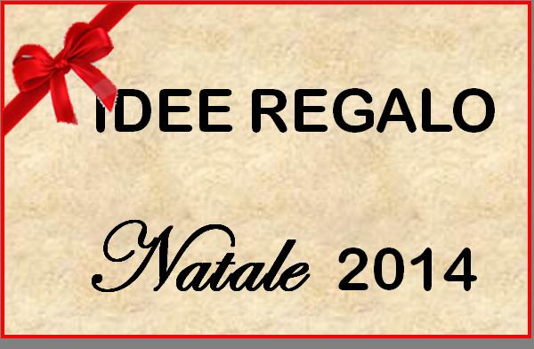 IDEE REGALO NATALE 2014